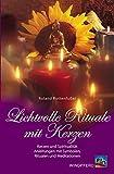 Lichtvolle Rituale mit Kerzen: Kerzen und Spiritualität. Anleitungen mit Ritualen und Meditationen