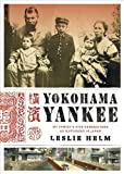 Yokohama Yankee: My Family s Five Generations as Outsiders in Japan