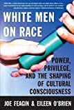 White Men on Race: Power, Privilege, and the Shaping of Cultural Consciousness