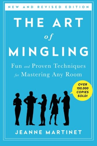The Art of Mingling: Fun and Proven Techniques for Mastering Any Room [Jeanne Martinet] (Tapa Blanda)