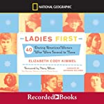 Ladies First: 40 Daring American Women Who Were Second to None | Elizabeth Cody Kimmel