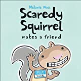 Scaredy Squirrel Makes a Friend, Melanie Watt, 1554531810