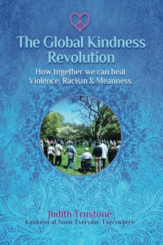 Global Kindness Revolution: How Together We Can Heal Violence, Racism, and Meanness PDF Text fb2 ebook