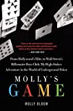 Molly's Game: From Hollywood's Elite to Wall Street's Billionaire Boys Club, My High-Stakes Adventure in the World of Underground Poker by Molly Bloom (2015-01-20)