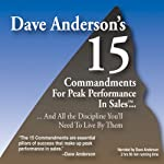 The 15 Commandments for Peak Performance in Sales: And All the Discipline You'll Need to Live by Them | Dave Anderson