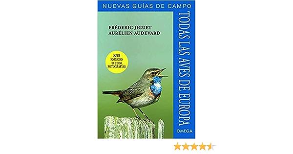 Todas Las Aves De Europa GUIAS DEL NATURALISTA, AVES: Amazon.es: JIGUET, FREDERICK, AUDEVARD, AURELIEN, FONT BARRIS, JORDI: Libros
