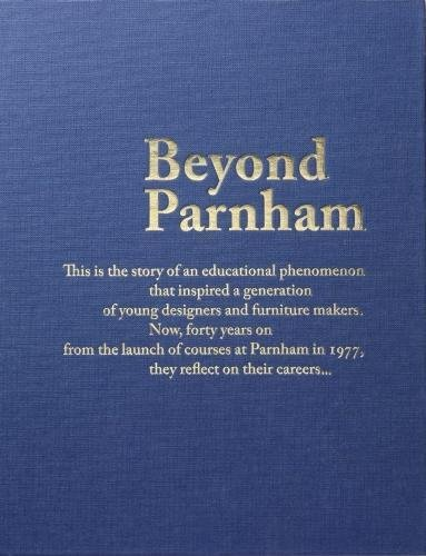 Beyond Parnham 2017: The Story of an educational phenomenom that inspired a generation of designers and furniture makers; forty years on they reflect on their careers