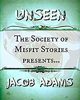 The Society of Misfit Stories Presents: Unseen by [Adams, jacob]