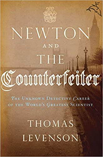 newton-and-the-counterfeiter-the-unknown-detective-career-of-the-world-s-greatest-scientist