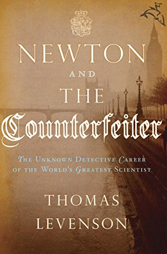 Newton and the Counterfeiter: The Unknown Detective Career of the World's Greatest Scientist (The Great Fire Of London 1666 Story)