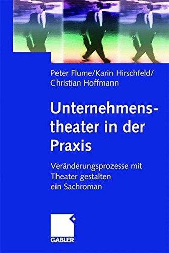 Unternehmenstheater in der Praxis: Veränderungsprozesse mit Theater gestalten ― ein Sachroman
