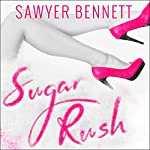 Sugar Rush: Sugar Bowl Series, Book 2 | Sawyer Bennett