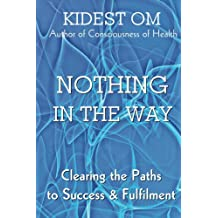 Nothing In The Way: Clearing the Paths to Success & Fulfilment (English Edition)