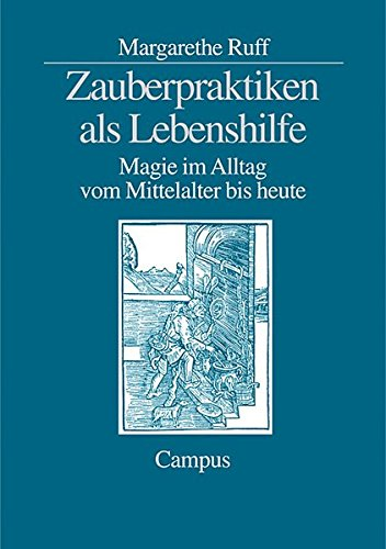 Zauberpraktiken als Lebenshilfe: Magie im Alltag vom Mittelalter bis heute