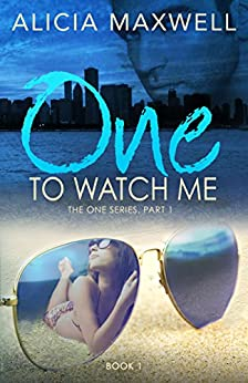 ONE To Watch Me (The ONE Series, Part 1, Book 1) by [Maxwell, Alicia]