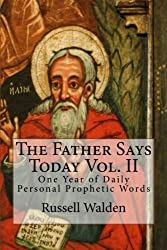 The Father Says Today Vol. II: One Year of Daily Personal Prophetic Words