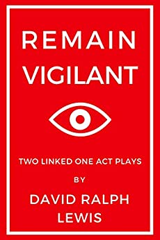 Remain Vigilant: Two Linked One-Act Plays by [Lewis, David Ralph]