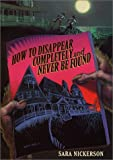 img - for How to Disappear Completely and Never Be Found by Sara Nickerson (2002-04-16) book / textbook / text book