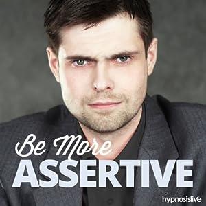 Be More Assertive - Hypnosis Speech
