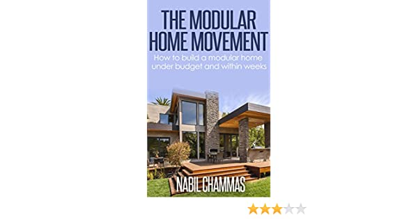 Amazon.com: The Modular Home Movement:: How to build a modular home under budget and within weeks (Prefabricated construction Book 3) eBook: Nabil Chammas: ...