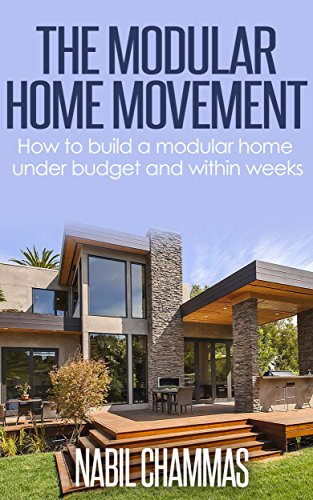 The Modular Home Movement:: How to build a modular home under budget and within weeks (Prefabricated construction Book 3)