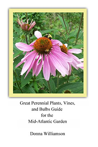 Great Perennial Plants, Vines, and Bulbs Guide for the Mid-Atlantic Garden ()