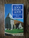 img - for THE GOOD CHURCH GUIDE: OVER 1000 OF THE BEST CHURCHES TO VISIT IN THE BRITIAN book / textbook / text book