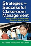 Strategies for Successful Classroom Management: Helping Students Succeed Without Losing Your Dignity or Sanity