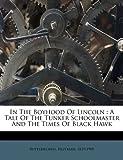 In the Boyhood of Lincoln : A Tale of the Tunker Schoolmaster and the Times of Black Hawk, Butterworth Hezekiah 1839-1905, 117248757X