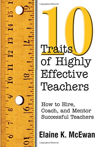 Ten Traits of Highly Effective Teachers: How to Hire, Coach, and Mentor Successful Teachers