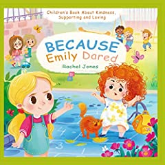 Because Emily Dared. Children's Book About Kindness, Supporting and Loving: Kid kind