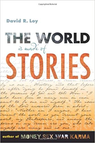 The World Is Made of Stories: David R. Loy: 9780861716159: Amazon.com: Books
