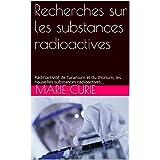 Recherches sur les substances radioactives: Radioactivité de l'uranium et du thorium, les nouvelles substances radioactives... (French Edition)