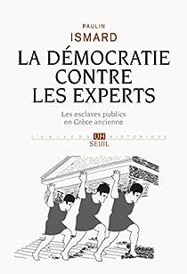 La démocratie contre les experts. Les esclaves publics en Grèce ancienne par Ismard