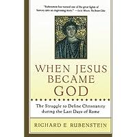 When Jesus Became God the Struggle to D