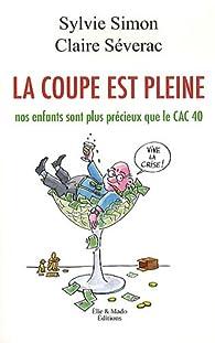 LA COUPE EST PLEINE (nos enfants sont plus précieux que le CAC 40) par Sylvie Simon