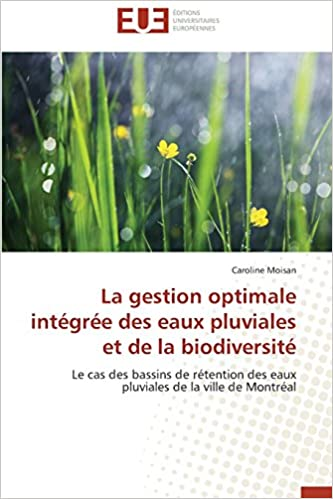 En ligne La gestion optimale intégrée des eaux pluviales et de la biodiversité: Le cas des bassins de rétention des eaux pluviales de la ville de Montréal pdf, epub
