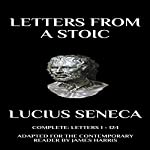 Letters from a Stoic: Complete (Letters 1 - 124) Adapted for the Contemporary Reader (Seneca) | Lucius Seneca,James Harris