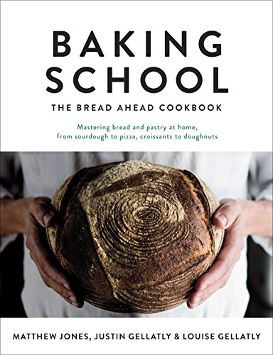 Baking School: The Bread Ahead Cookbook by Justin Gellatly, Louise Gellatly, Matt Jones