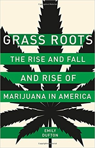 [By Emily Dufton] Grass Roots: The Rise and Fall and Rise of Marijuana in America (Hardcover)【2017】by Emily Dufton (Author) (Fall Grass)
