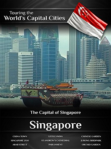 Touring the World's Capital Cities Singapore: The Capital of Singapore