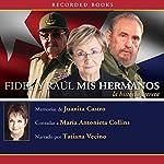 Fidel y Raul, mis hermanos [Fidel and Raul, My Brothers]: La historia secreta | Juanita Castro