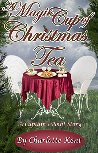 A Magic Cup of Christmas Tea (Captain's Point Stories Book (A Cup Of Christmas Tea)
