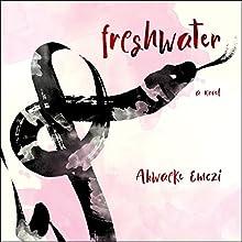 Freshwater Audiobook by Akwaeke Emezi Narrated by Akwaeke Emezi
