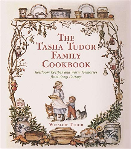 (The Tasha Tudor Family Cookbook: Heirloom Recipes and Warm Memories from Corgi Cottage)