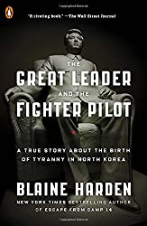 The Great Leader and the Fighter Pilot: A True Story About the Birth of Tyranny in North Korea