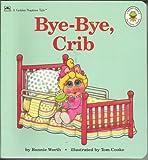 Bye-Bye, Crib (Muppet Babies Big Steps Book)