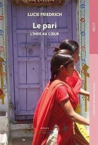 Le pari : L'Inde au coeur par Lucie Friedrich