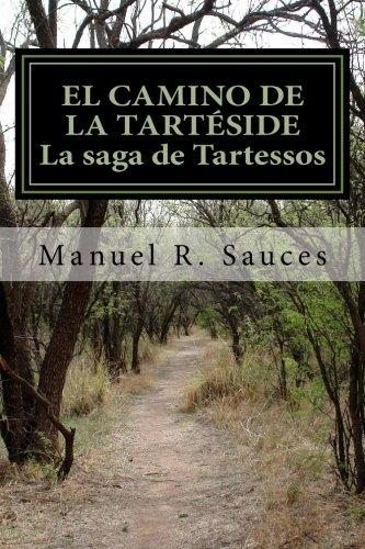 El camino de la Tarteside  La saga de Tartessos: El camino de la Tarteside La saga de tartessos (Volume 2) (Spanish Edition) [Manuel R Sauces] (Tapa Blanda)
