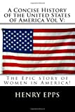 A Concise History of the United States of America Vol V: Women in America the Gr, Henry Epps, 1483985857